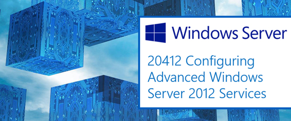 Configuring Advanced Windows Server 2012 Services