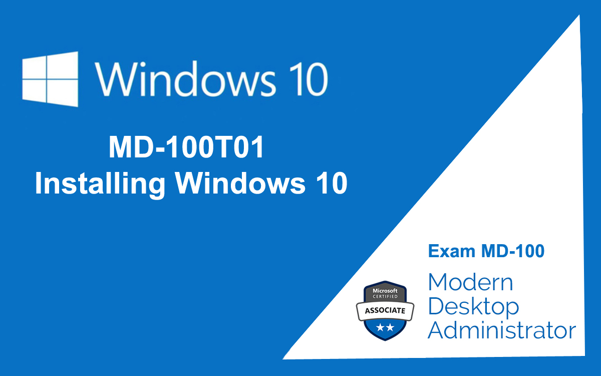 MD-100T01 Installing Windows 10