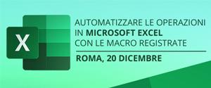 Corso 20 Dicembre: Automatizzare le Operazioni in Microsoft Excel con le Macro Registrate